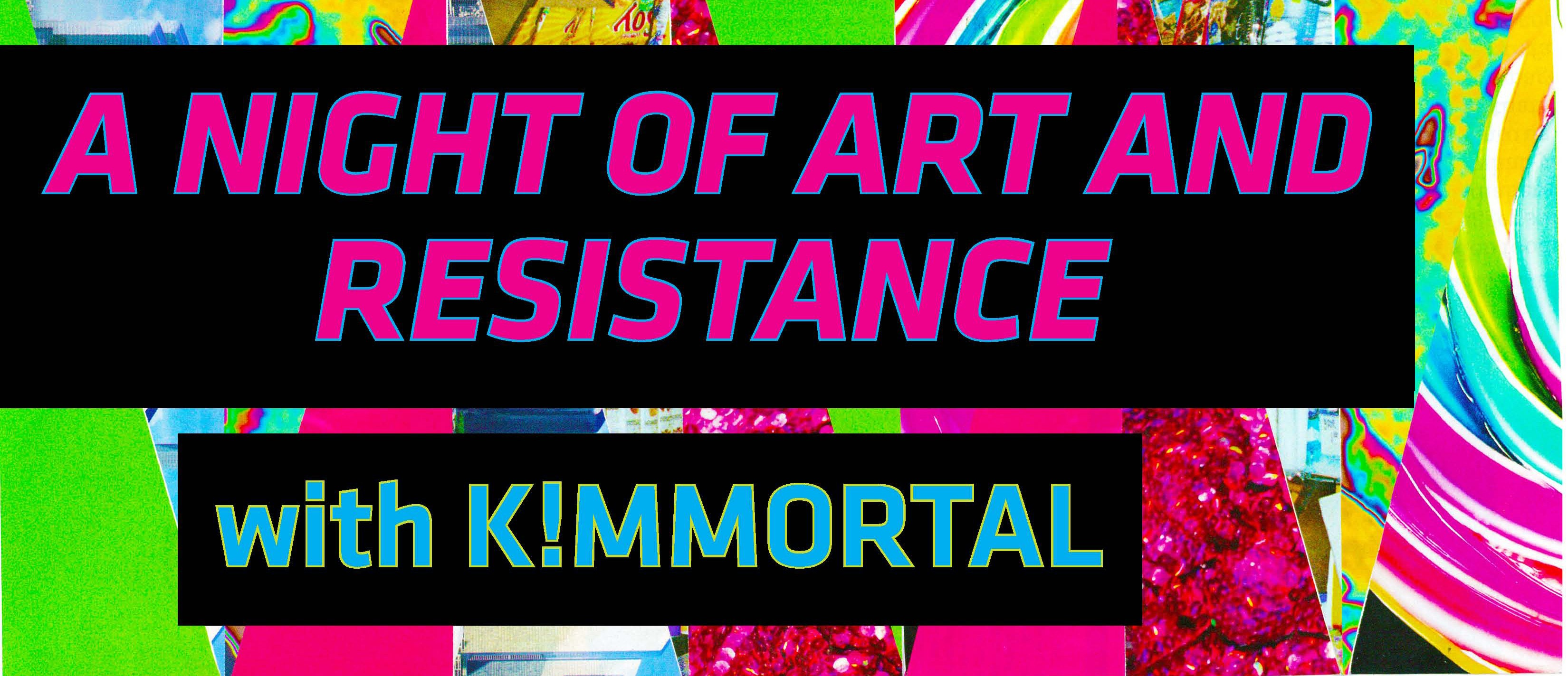 A Night of Art and Resistance with K!mmortal