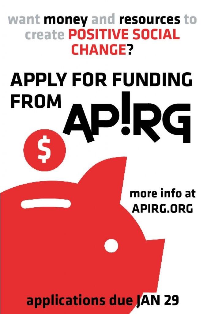 apply for funding from APIRG. more info at APIRG.ORG